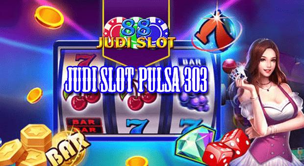 Slot Pulsa 303
